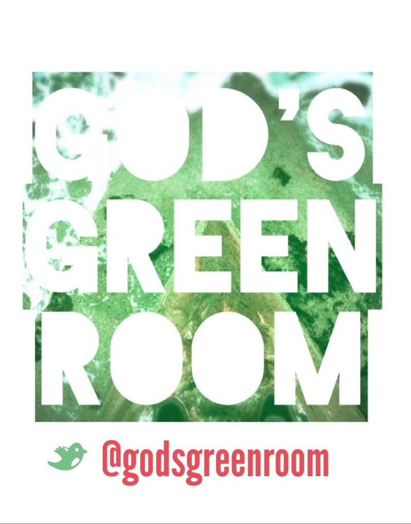 Introducing: God's GreenRoom
